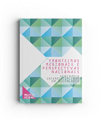 Fronteiras Regionais e Perspectivas Nacionais – Seminário Interdisciplinar em Museologia